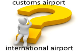 What is the difference between Customs Airport and International Airport ?